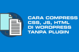 Cara Compress CSS, JS, HTML di Wordpress Tanpa Plugin