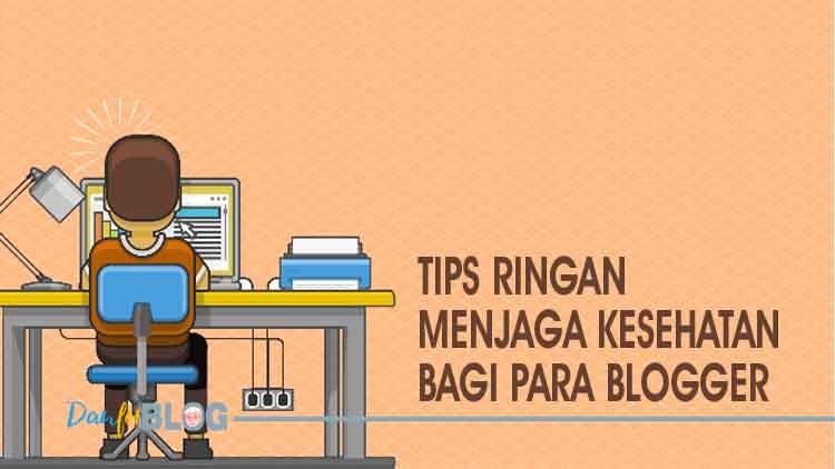Tips Ringan Menjaga Kesehatan bagi Para Blogger