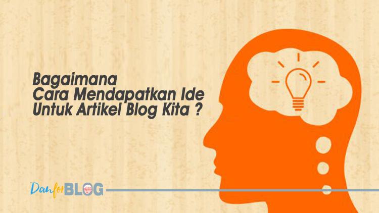 Bagaimana Cara Mendapatkan Ide Untuk Artikel Blog Kita ?