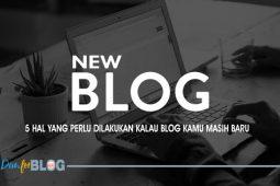 5 Hal Yang Perlu Dilakukan Kalau Blog Kamu Masih Baru