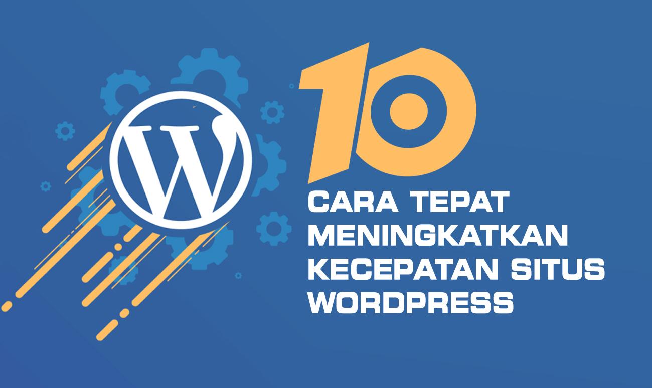 10 Cara Tepat Meningkatkan Kecepatan Situs WordPress