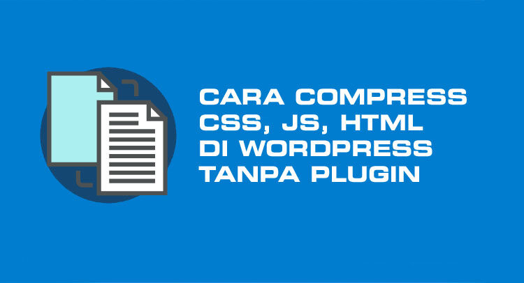Cara Compress CSS, JS, HTML di Wordpress Tanpa Plugin