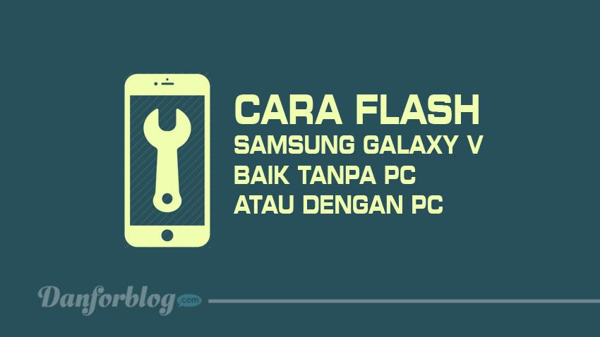 Cara Flash Samsung Galaxy V Baik Tanpa PC Atau Dengan PC